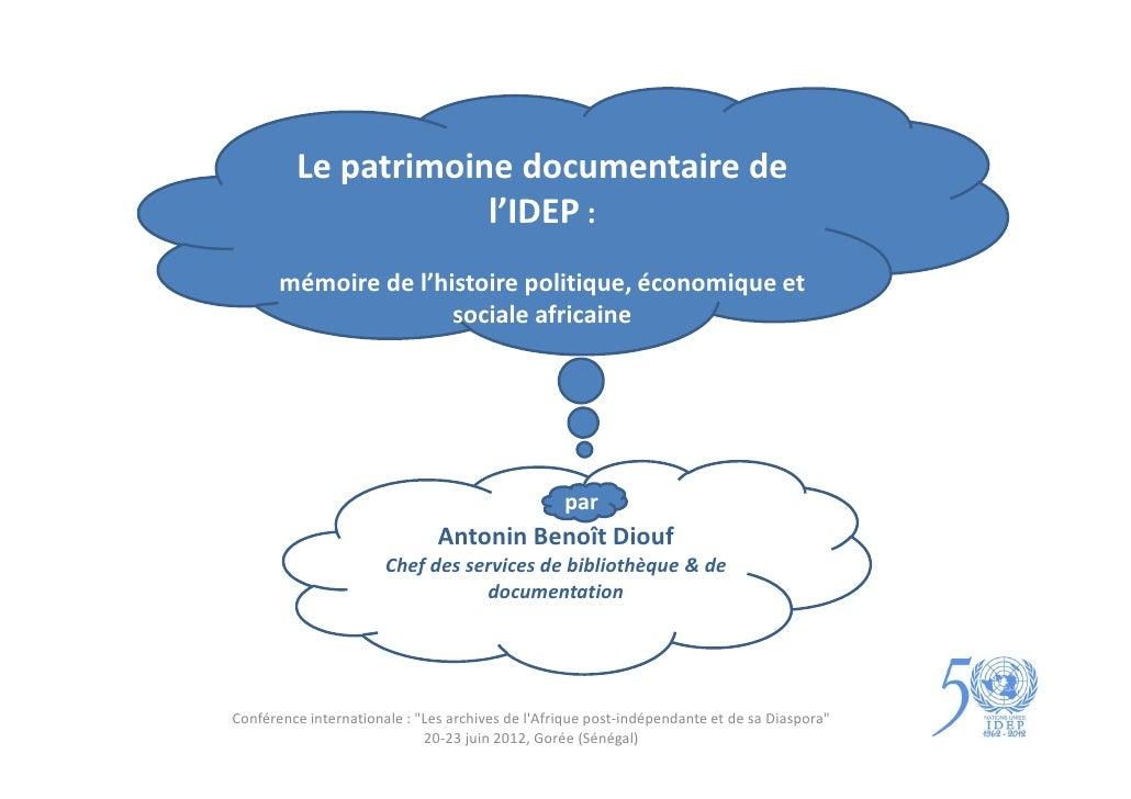 Le patrimoine documentaire de                     l'IDEP :       mémoire de l'histoire politique, économique et           ...