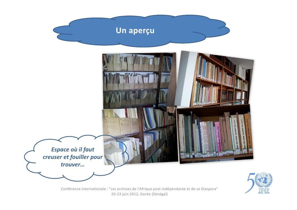 """Un aperçu   Espace où il fautcreuser et fouiller pour      trouver…       Conférence internationale : """"Les archives de lAf..."""