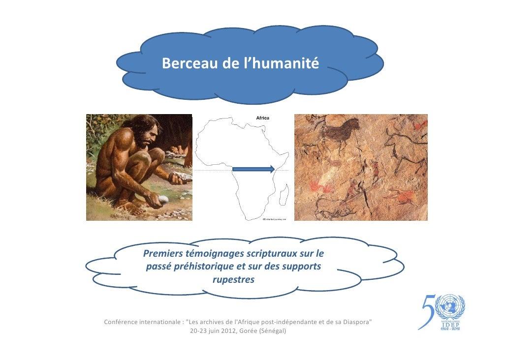 Berceau de l'humanité             Premiers témoignages scripturaux sur le              passé préhistorique et sur des supp...