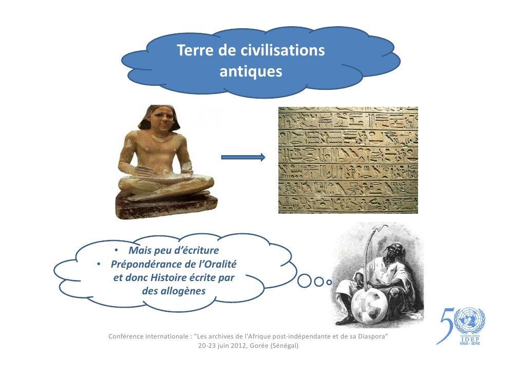 Terre de civilisations                              antiques   • Mais peu d'écriture• Prépondérance de l'Oralité  et donc ...