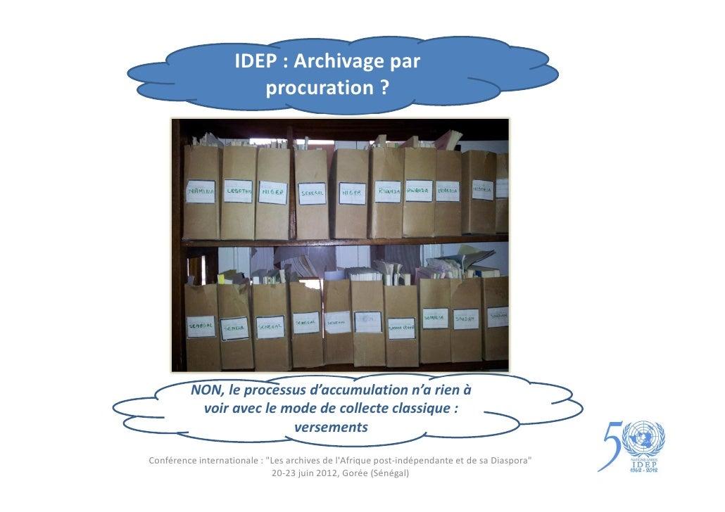IDEP : Archivage par                       procuration ?         NON, le processus d'accumulation n'a rien à          voir...