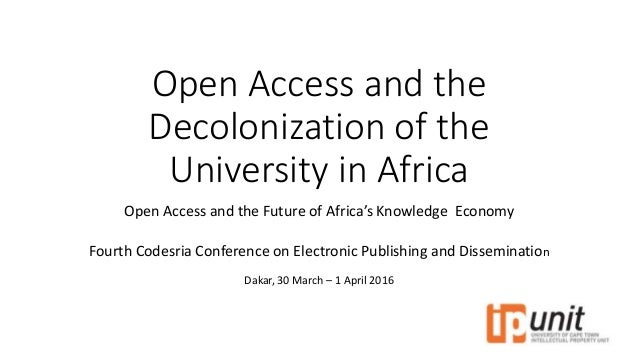 Open Access and the Decolonization of the University in Africa Open Access and the Future of Africa's Knowledge Economy Fo...