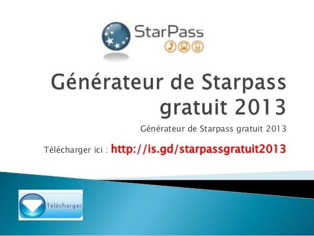 Générateur de Starpass gratuit 2013 Télécharger ici : http://is.gd/starpassgratuit2013