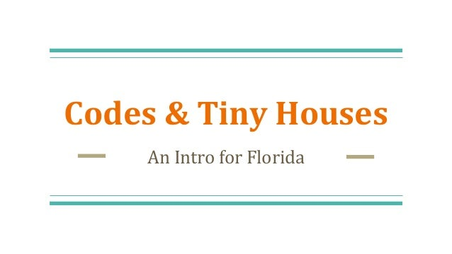 Codes & Tiny Houses An Intro for Florida