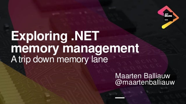 Exploring .NET memory management A trip down memory lane Maarten Balliauw @maartenballiauw —