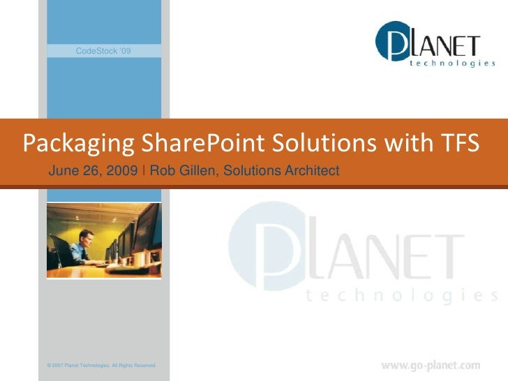 CodeStock '09<br />Packaging SharePoint Solutions with TFS<br />June 26, 2009 IRob Gillen, Solutions Architect <br />© 200...