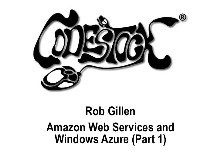 Rob Gillen<br />Amazon Web Services and Windows Azure (Part 1)<br />