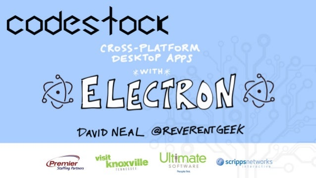 Up Ahead • What is Electron? • Why desktop? • Crash course • Tips