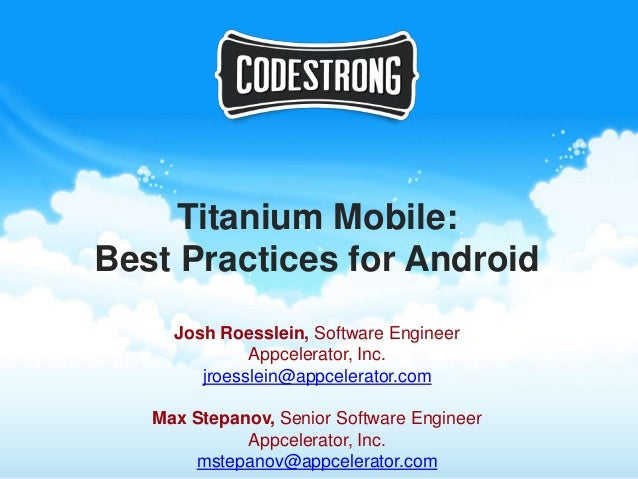 Titanium Mobile:Best Practices for Android     Josh Roesslein, Software Engineer              Appcelerator, Inc.        jr...