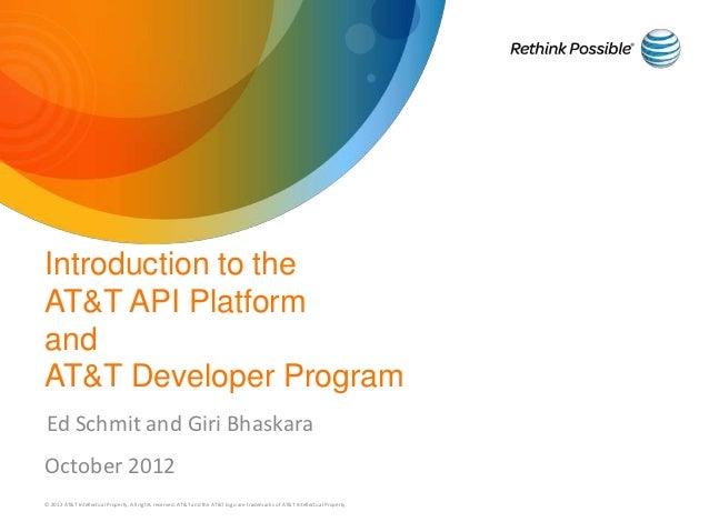 Introduction to theAT&T API PlatformandAT&T Developer ProgramEd Schmit and Giri BhaskaraOctober 2012© 2012 AT&T Intellectu...