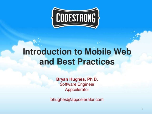 Introduction to Mobile Web     and Best Practices        Bryan Hughes, Ph.D.         Software Engineer            Appceler...