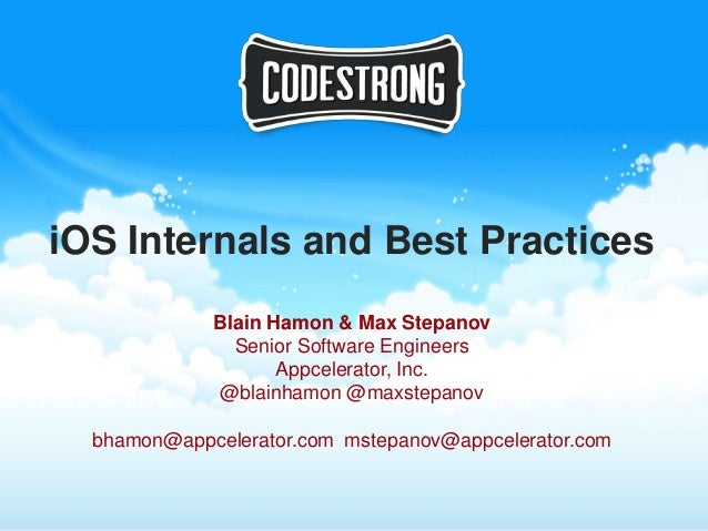 iOS Internals and Best Practices             Blain Hamon & Max Stepanov               Senior Software Engineers           ...