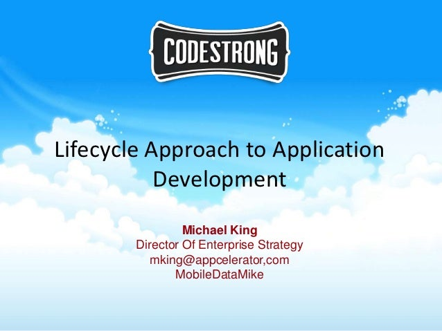 Lifecycle Approach to Application           Development                 Michael King        Director Of Enterprise Strateg...