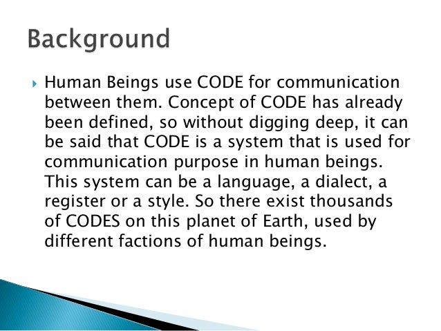  Human Beings use CODE for communication between them. Concept of CODE has already been defined, so without digging deep,...