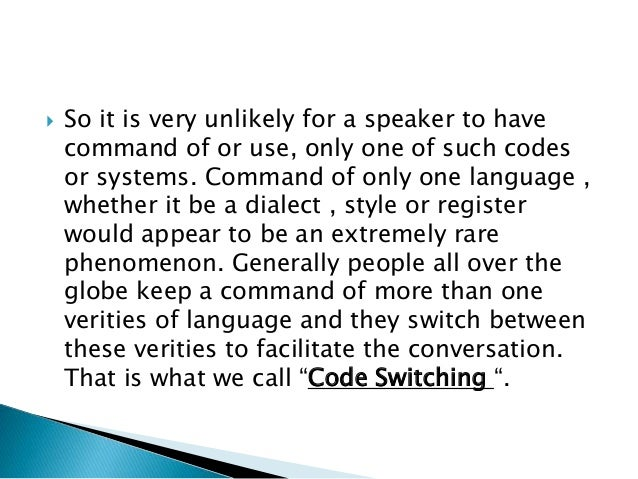  So it is very unlikely for a speaker to have command of or use, only one of such codes or systems. Command of only one l...