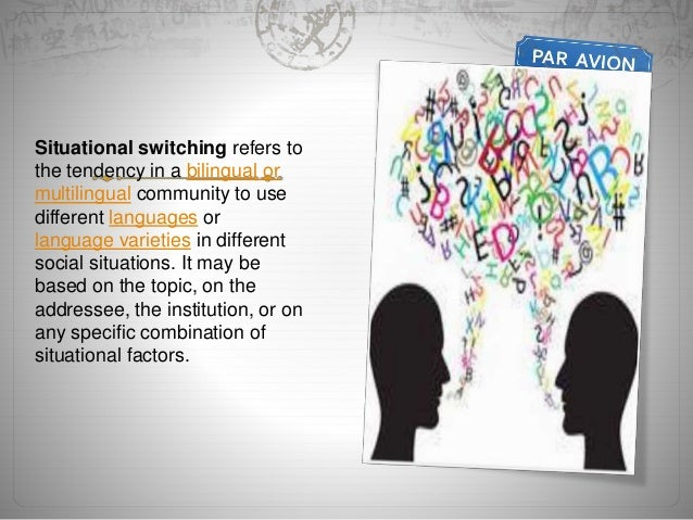 o Code switching in multilingual communities For example: in the shops, salespeople often switch to the language of their ...