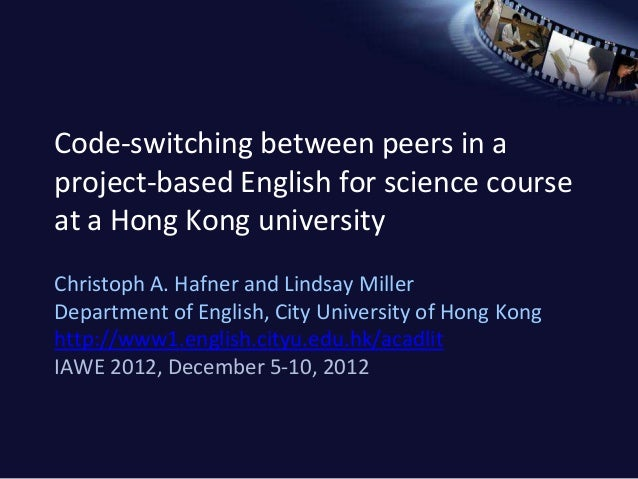Code-switching between peers in aproject-based English for science courseat a Hong Kong universityChristoph A. Hafner and ...