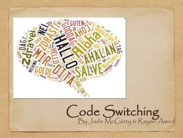 Code Switching  By Jade McGinty & Rayan Awad