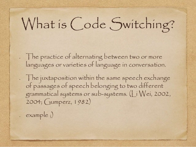 What is Code Switching?  The practice of alternating between two or more  languages or varieties of language in conversati...