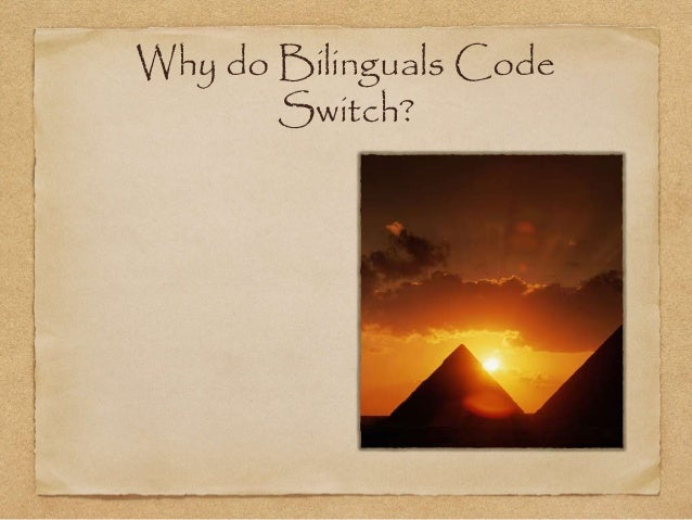 Why do Bilinguals Code  Switch?