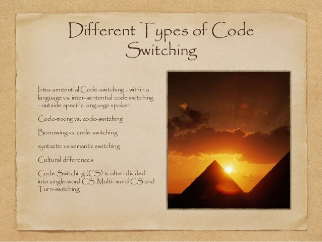 Different Types of Code  Switching  Intra-sentential Code-switching - within a  language vs. inter-sentential code switchi...