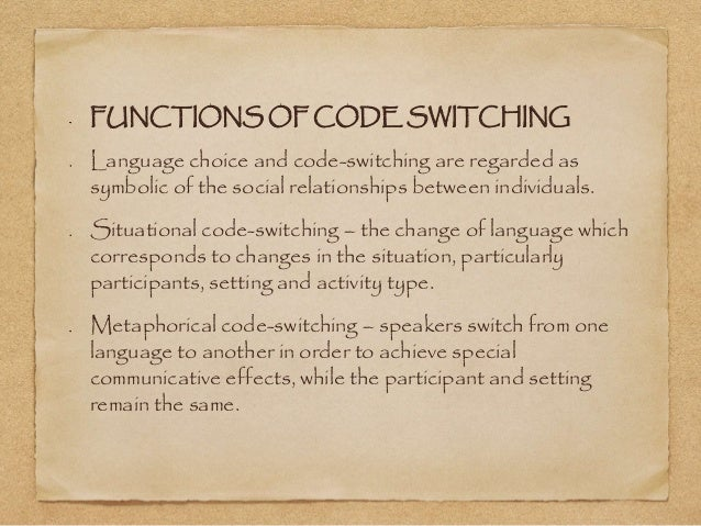 FUNCTIONS OF CODE SWITCHING  Language choice and code-switching are regarded as  symbolic of the social relationships betw...