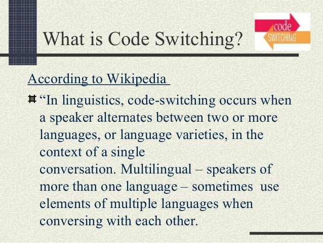 linguistics and speakers practice code switching Linguistic practice began in the fifties the goal of this study is to offer a far more comprehensive look at the practice of code switching by categorizing and quantifying the various circumstances and functions of this and the number of speakers is growing in the.