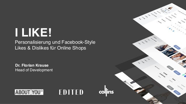 Dr. Florian Krause Head of Development I LIKE! Personalisierung und Facebook-Style Likes & Dislikes für Online Shops