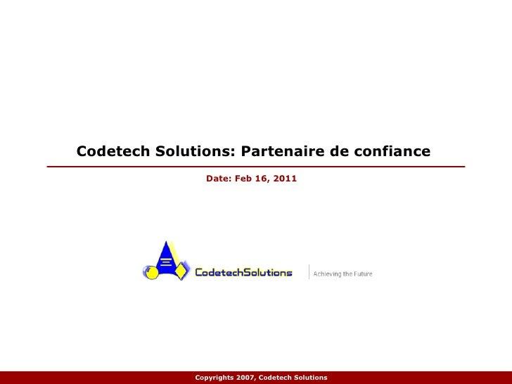 February 16, 2011 Codetech Solutions: Partenaire de confiance  Date:  Feb 16, 2011