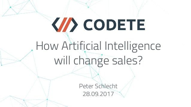 How Artificial Intelligence will change sales? Peter Schlecht 28.09.2017