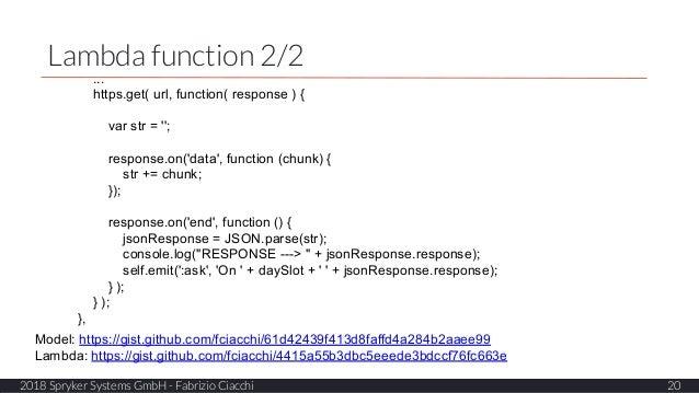 Lambda function 2/2 20 ... https.get( url, function( response ) { var str = ''; response.on('data', function (chunk) { str...