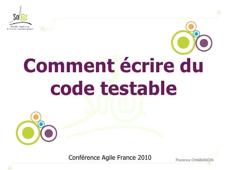 Comment écrire du code testable Conférence Agile France 2010 Florence CHABANOIS