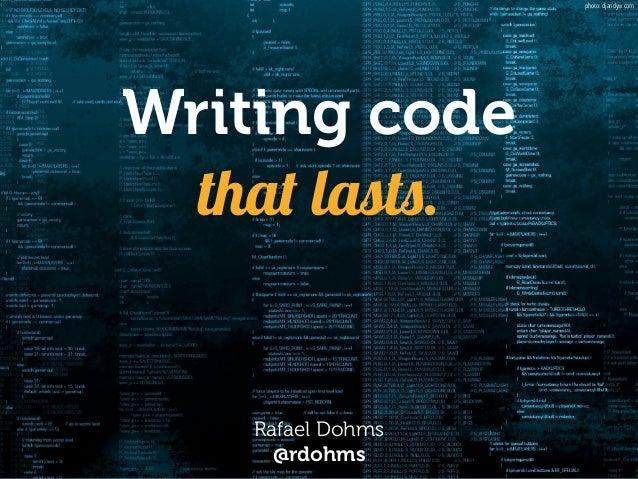 Writing code that lasts. Rafael Dohms @rdohms photo: djandyw.com