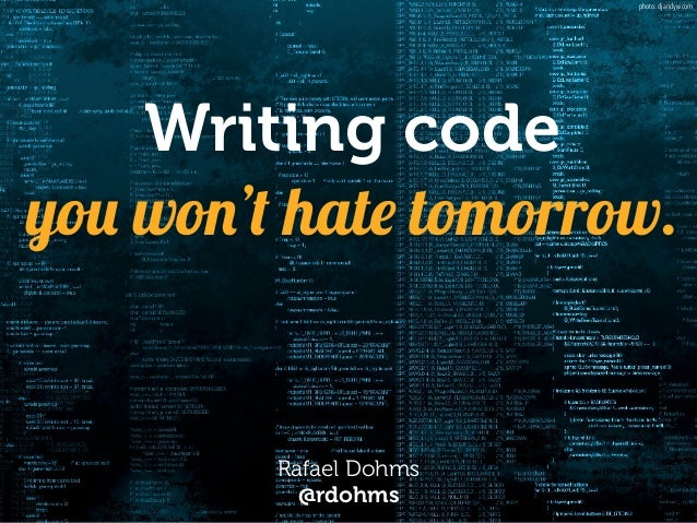 """""""Writing code that lasts"""" … or writing code you won't hate tomorrow. - PHPKonf Slide 2"""