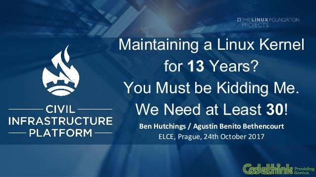 Codethink elce 2017_maintaining_a_linux_kernel_for_13_years_you_must_be_kidding_me_we_need_at_least_30_abenito_bhutchings Slide 2