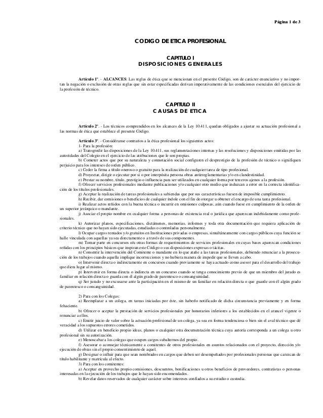 Página 1 de 3 CODIGO DE ETICA PROFESIONAL CAPITULO I DISPOSICIONES GENERALES Artículo 1º. - ALCANCES: Las reglas de ética ...