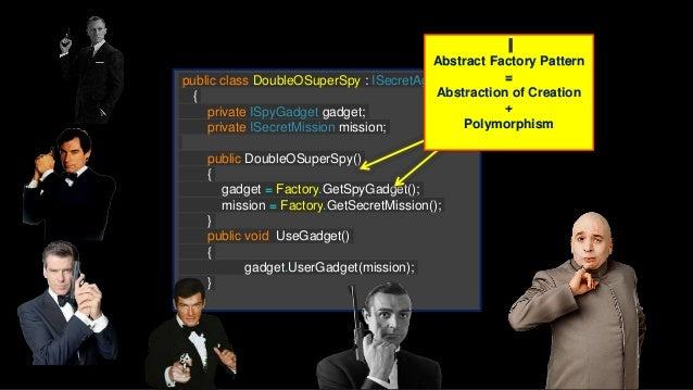 public class MyApplication { public void static Main() { ISecretAGent agent = Factory.GetSecretAgent(); ISpyGadget gadget ...