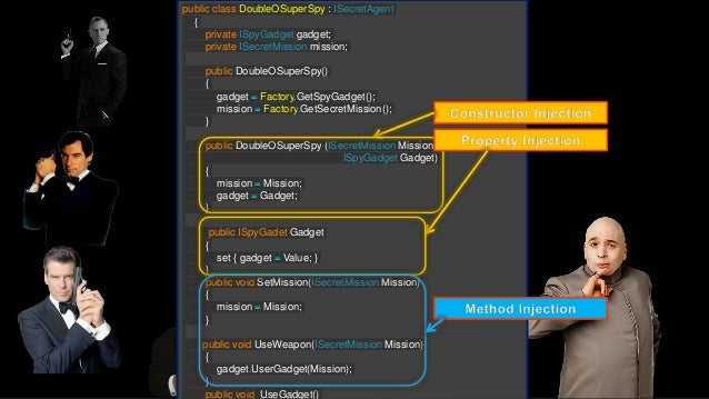 Manual Dependency Injection public class MyApplication { public void static Main() { ISecretAgent agent = (ISecretAgent) C...