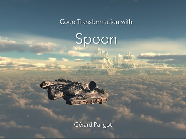 Code Transformation with Spoon Gérard Paligot