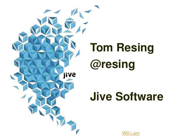 Tom Resing @resing Jive Software Will.i.am