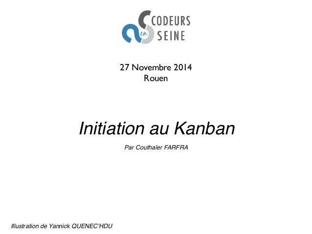 27 Novembre 2014  Rouen  Initiation au Kanban  Illustration de Yannick QUENEC'HDU  Par Couthaïer FARFRA