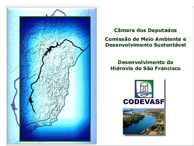 Câmara dos Deputados Comissão de Meio Ambiente e Desenvolvimento Sustentável Desenvolvimento da Hidrovia do São Francisco