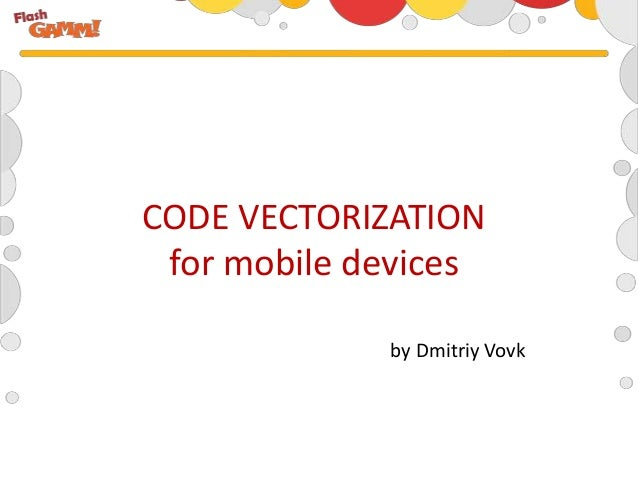 CODE VECTORIZATION for mobile devices             by Dmitriy Vovk