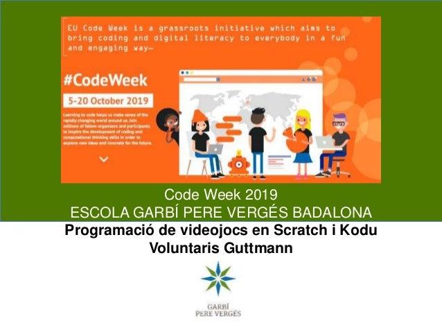 Code Week 2019 ESCOLA GARBÍ PERE VERGÉS BADALONA Programació de videojocs en Scratch i Kodu Voluntaris Guttmann