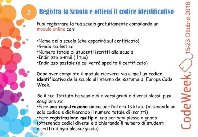 15-23Ottobre2016 2 Registra la Scuola e ottieni il codice identificativo Puoi registrare la tua scuola gratuitamente compi...