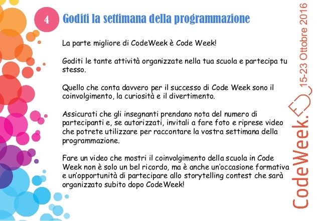 15-23Ottobre2016 Goditi la settimana della programmazione La parte migliore di CodeWeek è Code Week! Goditi le tante attiv...
