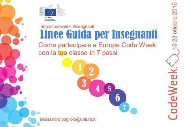15-23ottobre2016 1 3 4 2 5 6 7 Come partecipare a Europe Code Week con la tua classe in 7 passi http://codeweek.it/insegna...