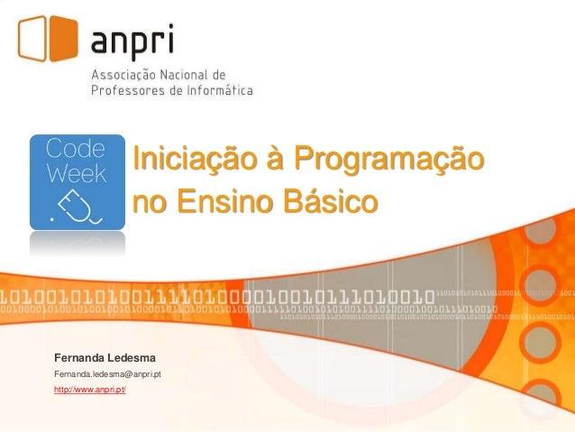 Iniciação à Programação  no Ensino Básico  Fernanda Ledesma  Fernanda.ledesma@anpri.pt  http://www.anpri.pt/