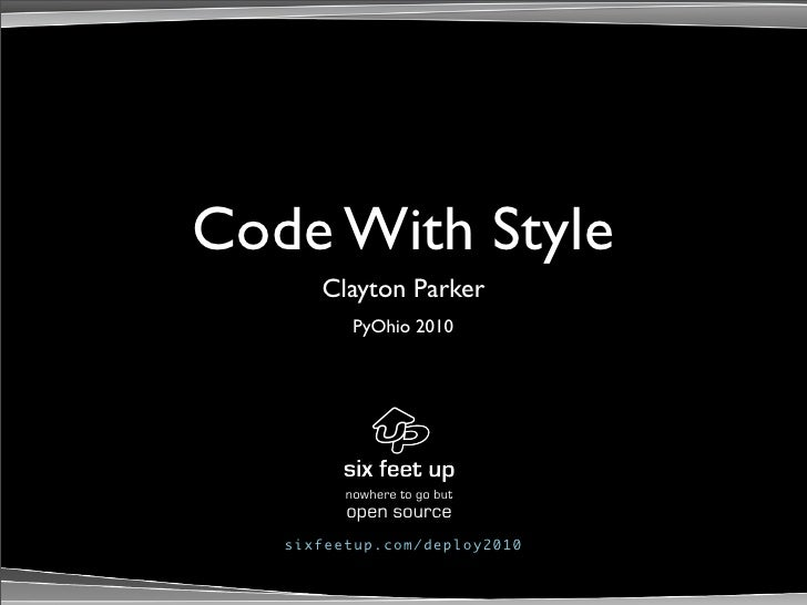 Code With Style       Clayton Parker           PyOhio 2010              nowhere to go but          open source    sixfeetu...