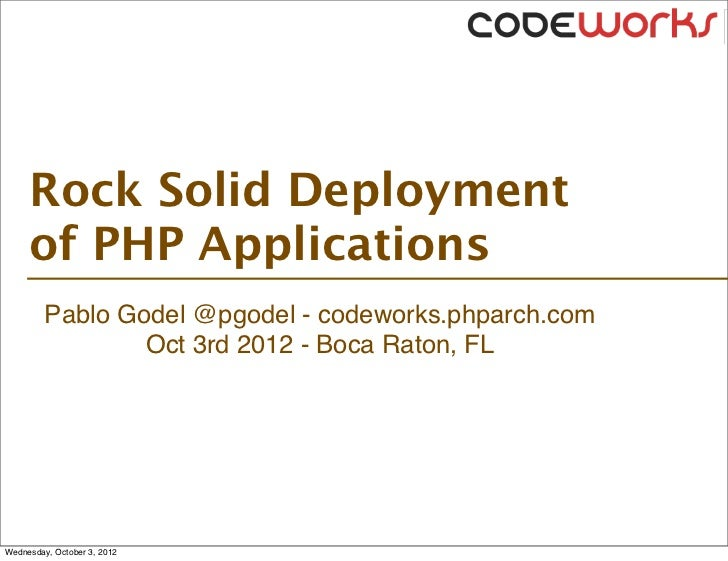 Rock Solid Deployment     of PHP Applications         Pablo Godel @pgodel - codeworks.phparch.com                 Oct 3rd ...